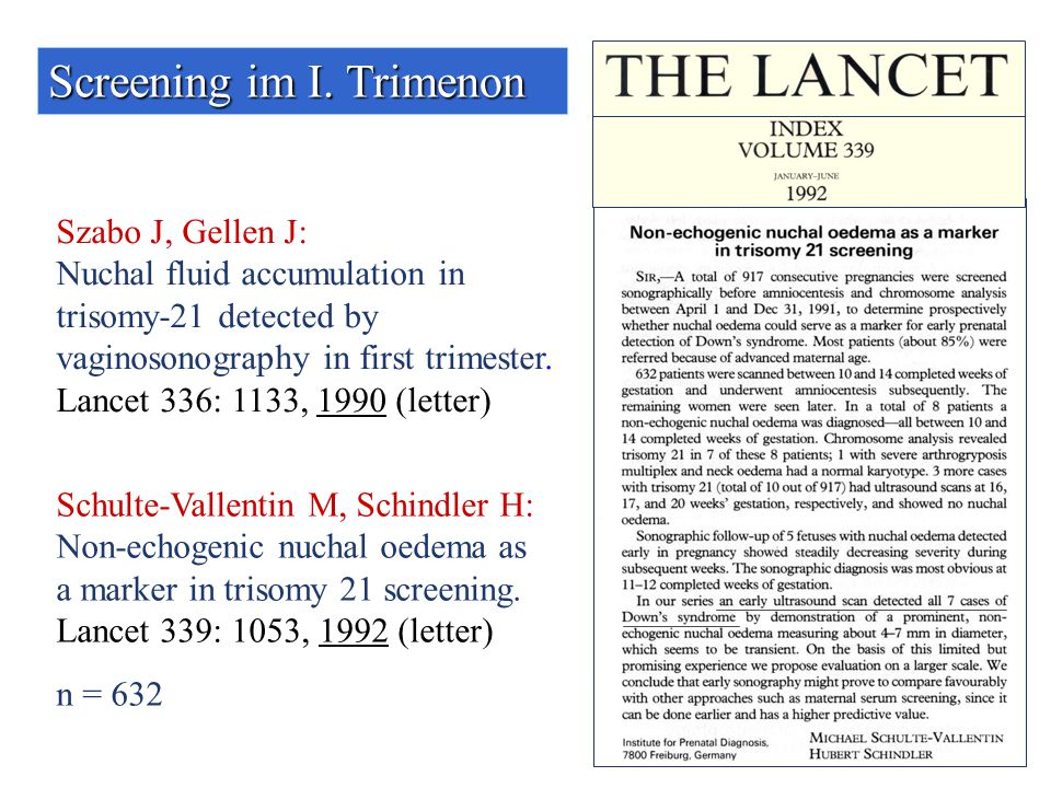 Szabo J, Gellen J: Nuchal fluid accumulation in trisomy-21 detected by vaginosonography in first trimester. Lancet 336: 1133, 1990 (letter) Screening