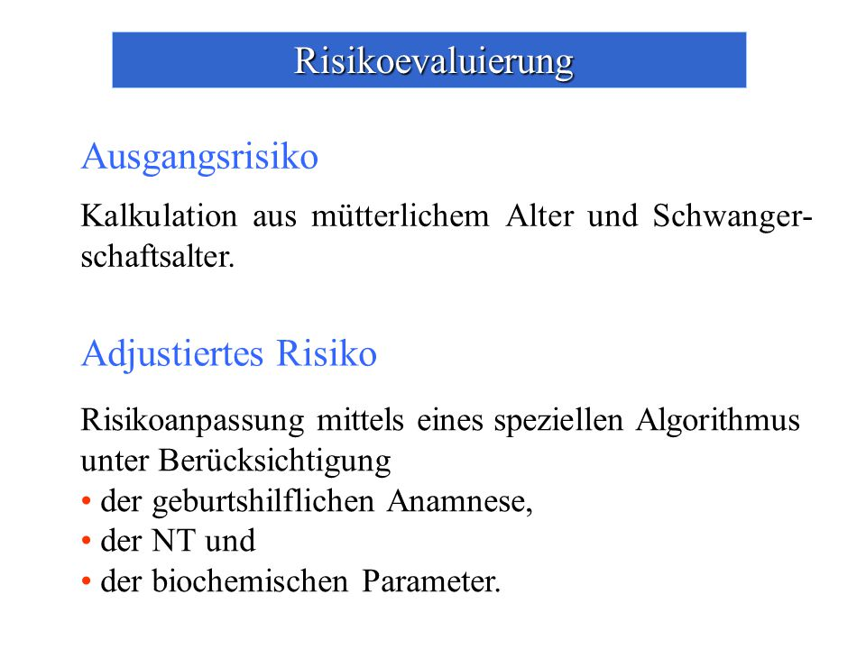 Risikoanpassung mittels eines speziellen Algorithmus unter Berücksichtigung der geburtshilflichen Anamnese, der NT und der biochemischen Parameter.