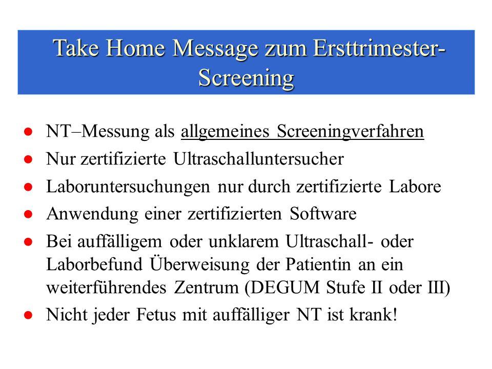●NT–Messung als allgemeines Screeningverfahren ●Nur zertifizierte Ultraschalluntersucher ●Laboruntersuchungen nur durch zertifizierte Labore ●Anwendung einer zertifizierten Software ●Bei auffälligem oder unklarem Ultraschall- oder Laborbefund Überweisung der Patientin an ein weiterführendes Zentrum (DEGUM Stufe II oder III) ●Nicht jeder Fetus mit auffälliger NT ist krank.
