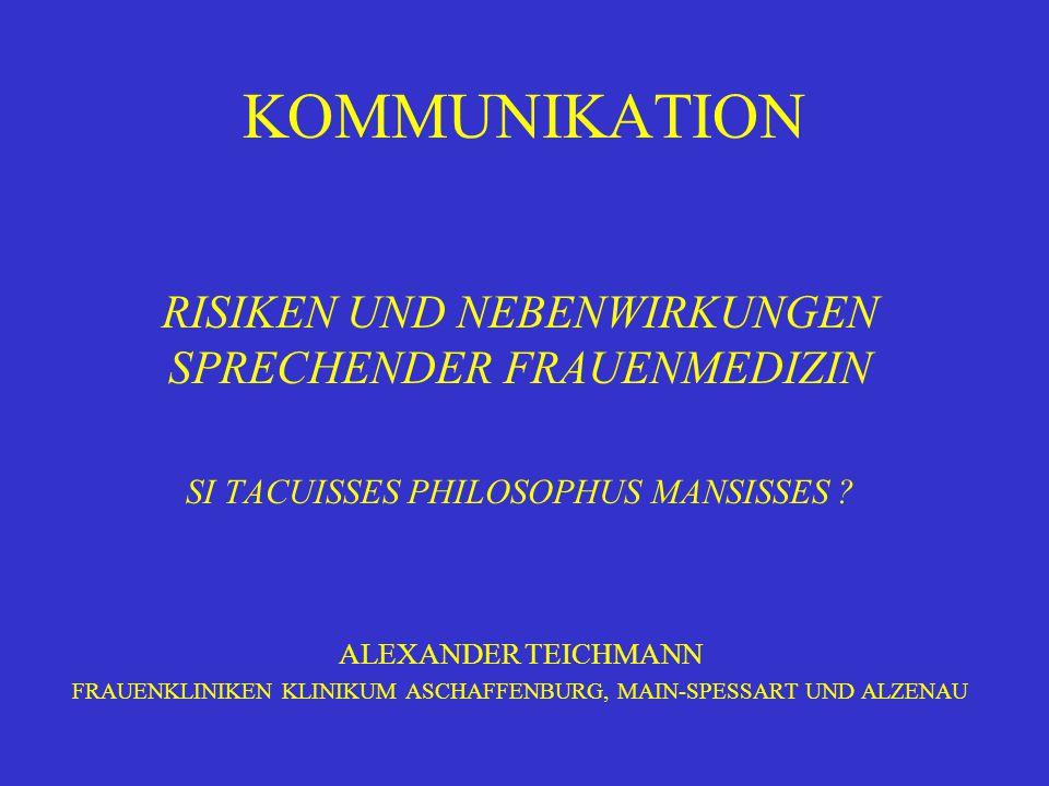 KOMMUNIKATION RISIKEN UND NEBENWIRKUNGEN SPRECHENDER FRAUENMEDIZIN SI TACUISSES PHILOSOPHUS MANSISSES ? ALEXANDER TEICHMANN FRAUENKLINIKEN KLINIKUM AS