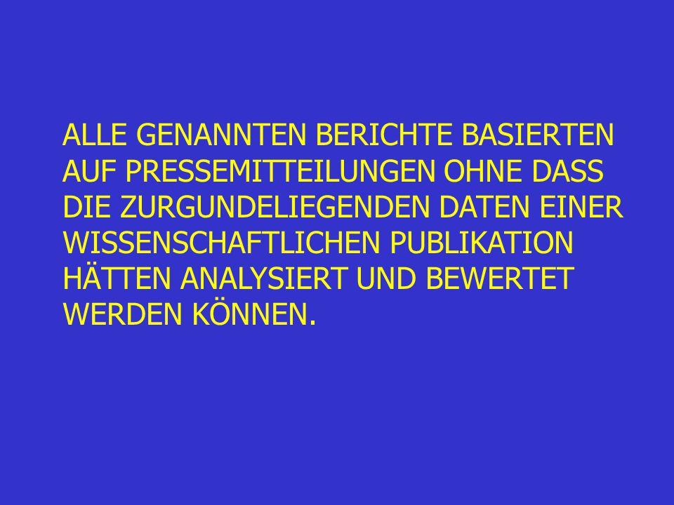 ALLE GENANNTEN BERICHTE BASIERTEN AUF PRESSEMITTEILUNGEN OHNE DASS DIE ZURGUNDELIEGENDEN DATEN EINER WISSENSCHAFTLICHEN PUBLIKATION HÄTTEN ANALYSIERT