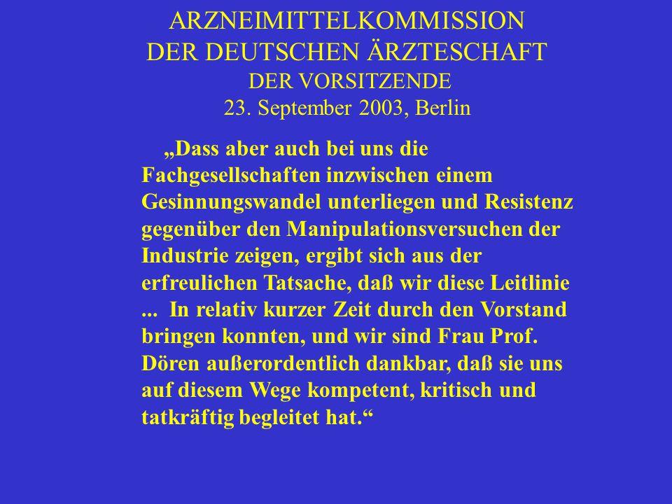 """ARZNEIMITTELKOMMISSION DER DEUTSCHEN ÄRZTESCHAFT DER VORSITZENDE 23. September 2003, Berlin """"Dass aber auch bei uns die Fachgesellschaften inzwischen"""