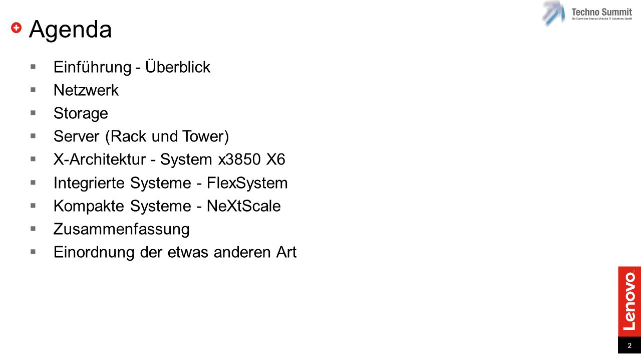 2 Agenda  Einführung - Überblick  Netzwerk  Storage  Server (Rack und Tower)  X-Architektur - System x3850 X6  Integrierte Systeme - FlexSystem  Kompakte Systeme - NeXtScale  Zusammenfassung  Einordnung der etwas anderen Art
