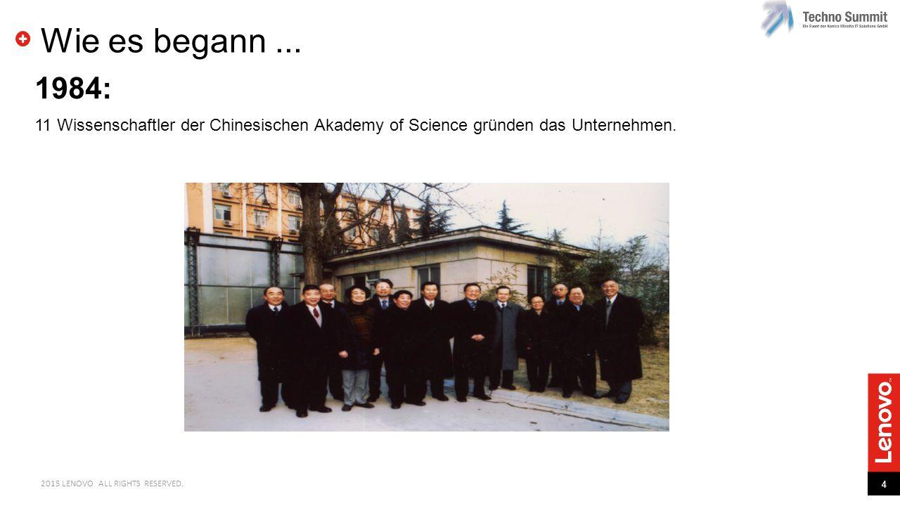 4 2015 LENOVO ALL RIGHTS RESERVED. Wie es begann... 1984: 11 Wissenschaftler der Chinesischen Akademy of Science gründen das Unternehmen.
