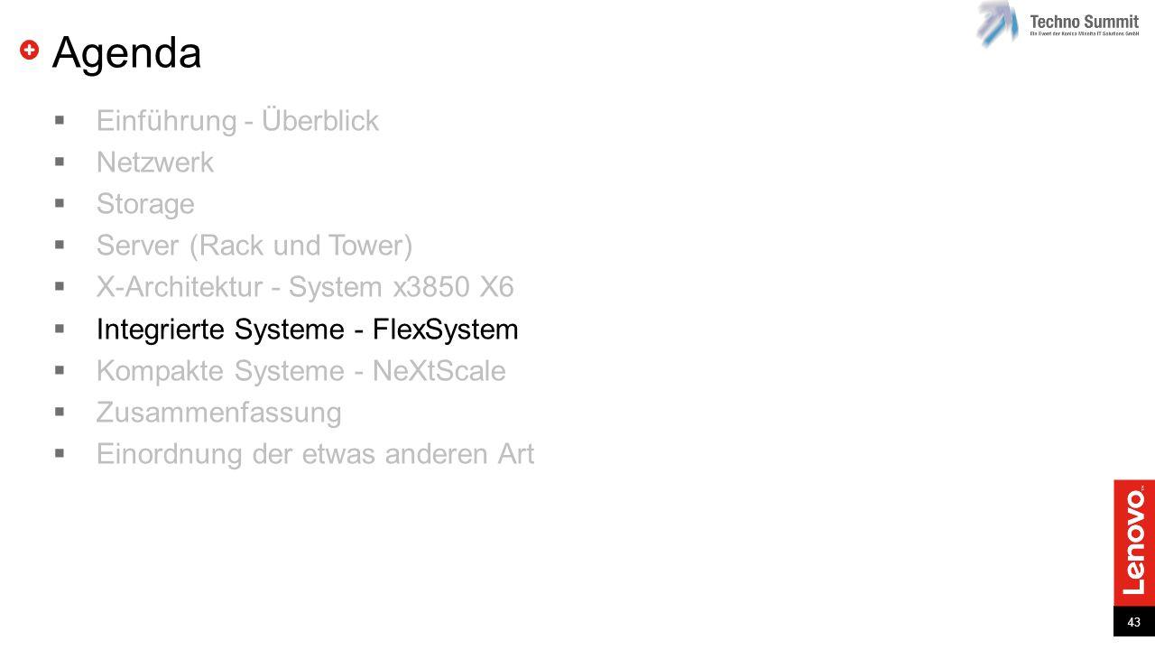 43 Agenda  Einführung - Überblick  Netzwerk  Storage  Server (Rack und Tower)  X-Architektur - System x3850 X6  Integrierte Systeme - FlexSystem