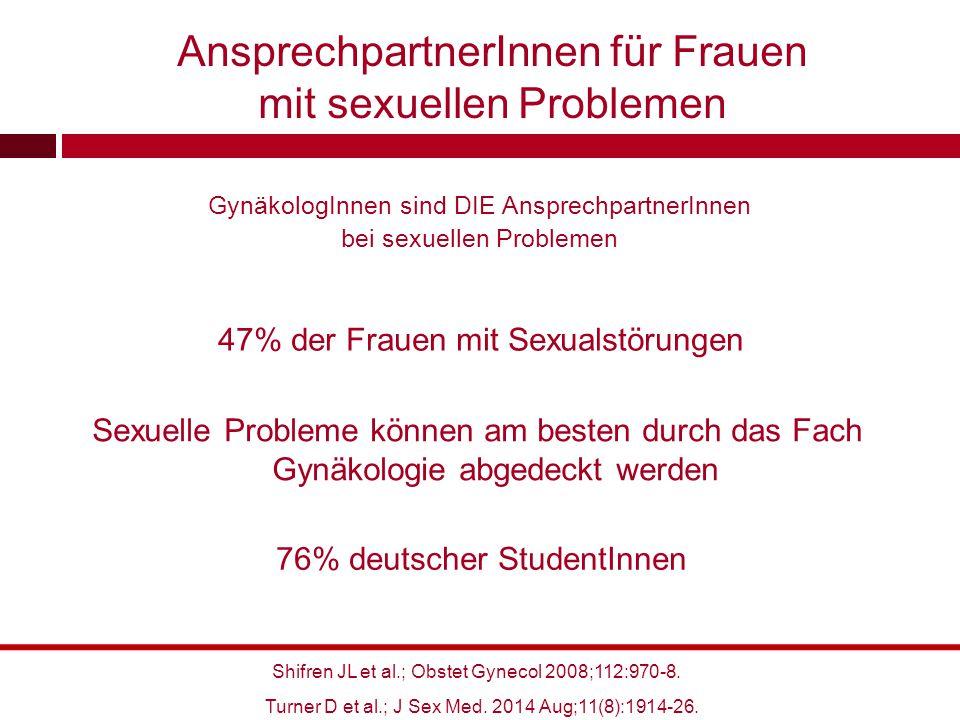 GynäkologInnen sind DIE AnsprechpartnerInnen bei sexuellen Problemen 47% der Frauen mit Sexualstörungen Sexuelle Probleme können am besten durch das F