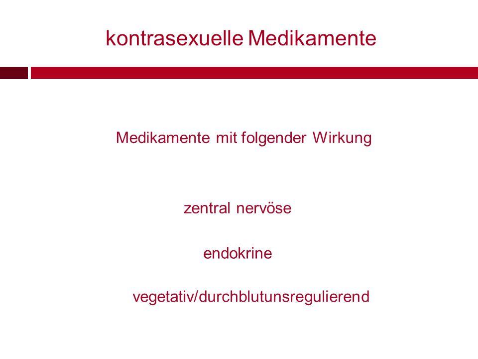 kontrasexuelle Medikamente endokrine zentral nervöse vegetativ/durchblutunsregulierend Medikamente mit folgender Wirkung