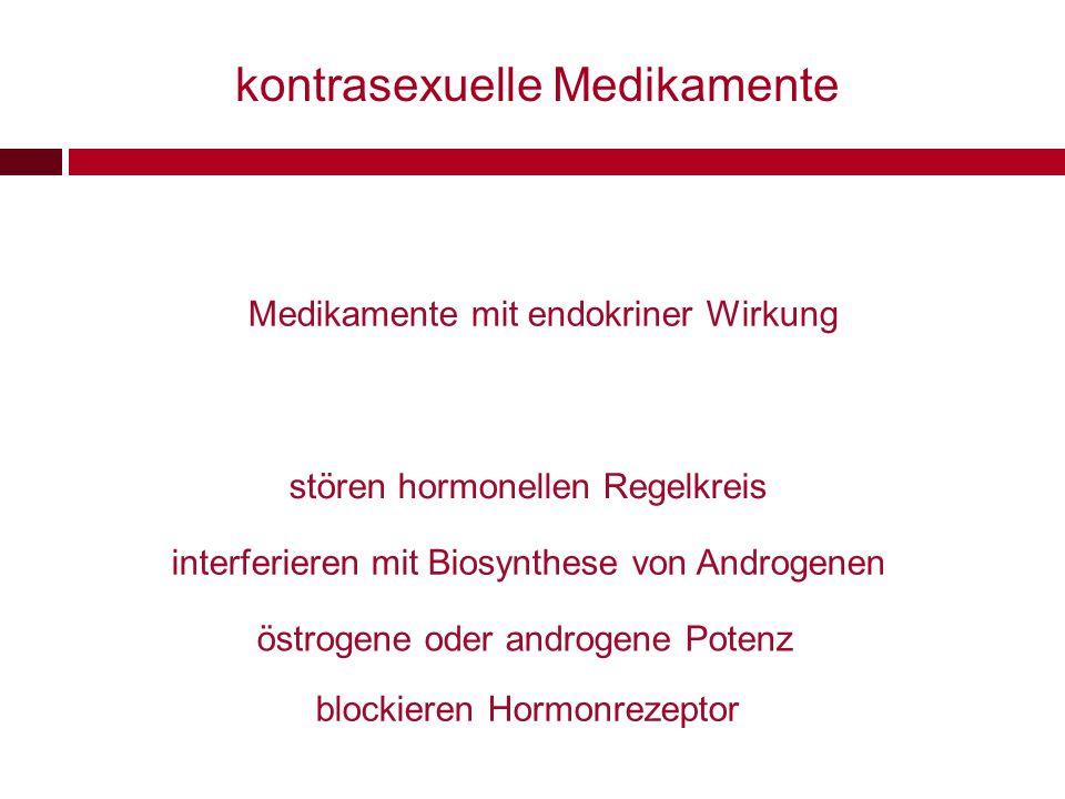 stören hormonellen Regelkreis interferieren mit Biosynthese von Androgenen blockieren Hormonrezeptor östrogene oder androgene Potenz kontrasexuelle Me