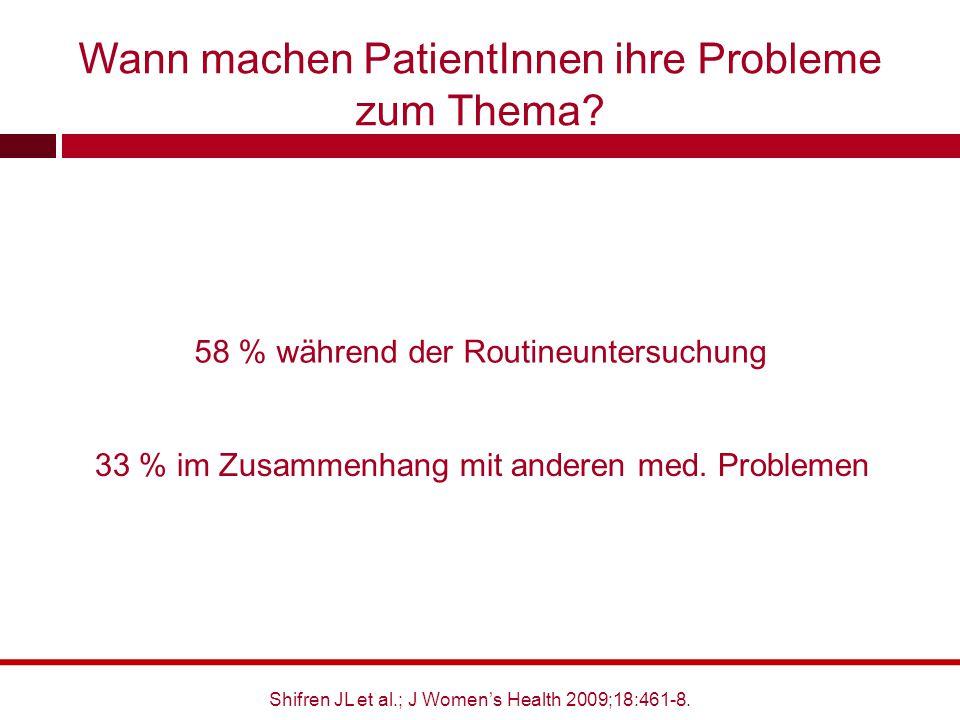58 % während der Routineuntersuchung Wann machen PatientInnen ihre Probleme zum Thema? 33 % im Zusammenhang mit anderen med. Problemen Shifren JL et a