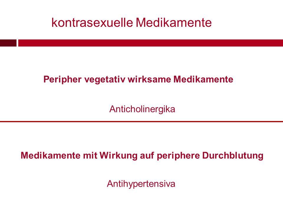kontrasexuelle Medikamente Peripher vegetativ wirksame Medikamente Antihypertensiva Medikamente mit Wirkung auf periphere Durchblutung Anticholinergik