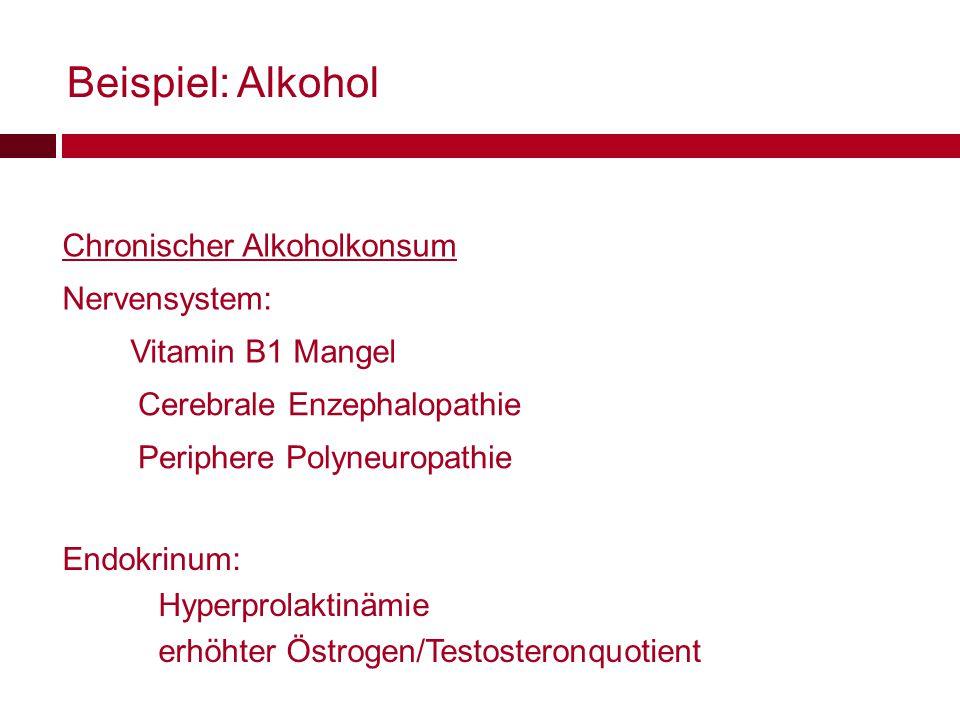 Chronischer Alkoholkonsum Nervensystem: Periphere Polyneuropathie Vitamin B1 Mangel Cerebrale Enzephalopathie Endokrinum: Hyperprolaktinämie erhöhter