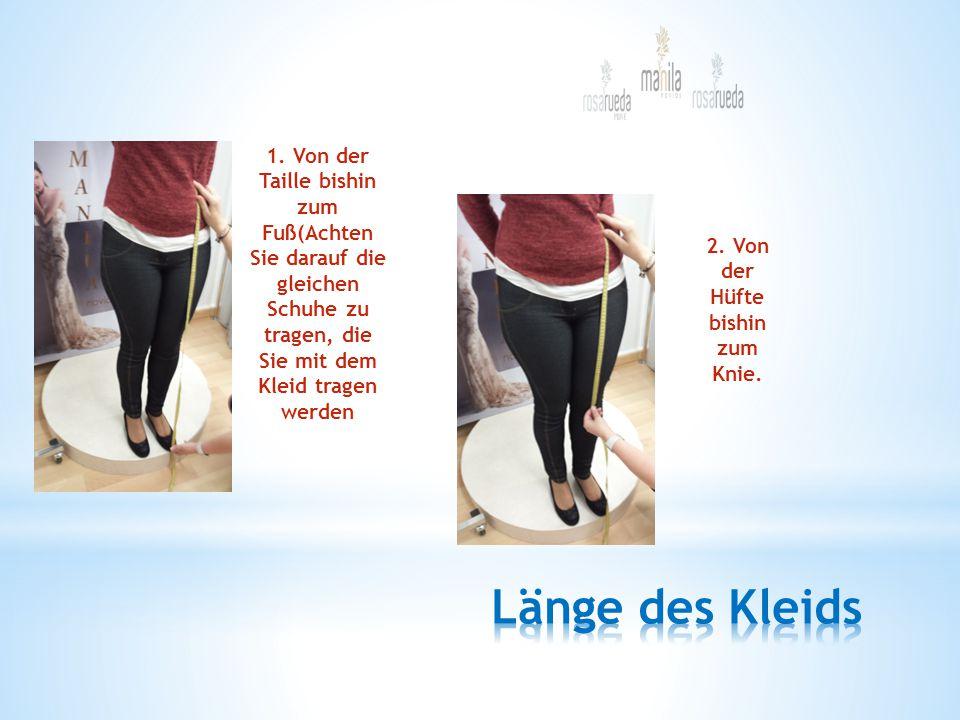 1. Von der Taille bishin zum Fuß(Achten Sie darauf die gleichen Schuhe zu tragen, die Sie mit dem Kleid tragen werden 2. Von der Hüfte bishin zum Knie