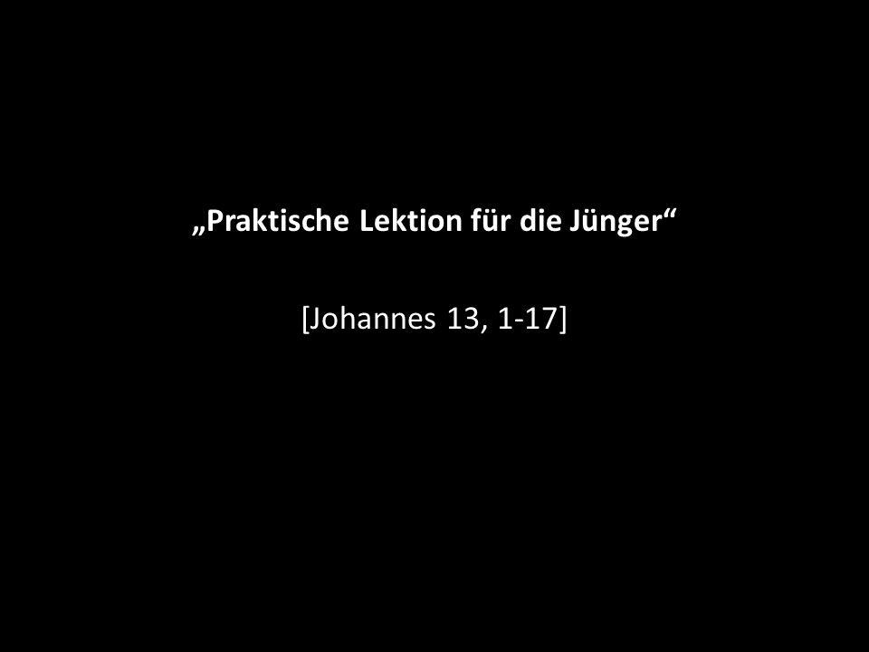 """""""Praktische Lektion für die Jünger"""" [Johannes 13, 1-17]"""