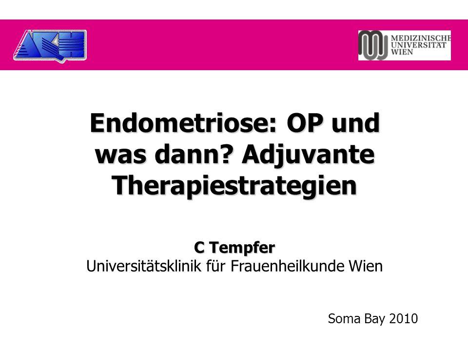 Endometriose: OP und was dann? Adjuvante Therapiestrategien C Tempfer Universitätsklinik für Frauenheilkunde Wien Soma Bay 2010