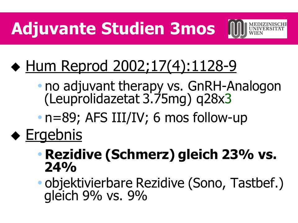 Adjuvante Studien 3mos  Hum Reprod 2002;17(4):1128-9  no adjuvant therapy vs. GnRH-Analogon (Leuprolidazetat 3.75mg) q28x3  n=89; AFS III/IV; 6 mos