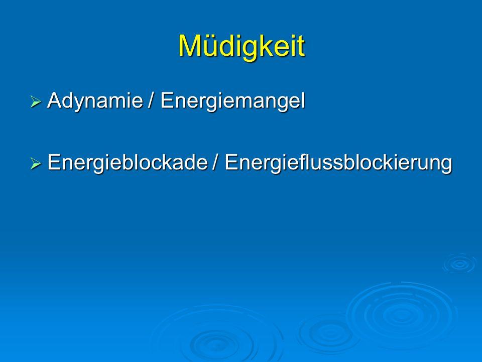 Müdigkeit  Adynamie / Energiemangel  Energieblockade / Energieflussblockierung