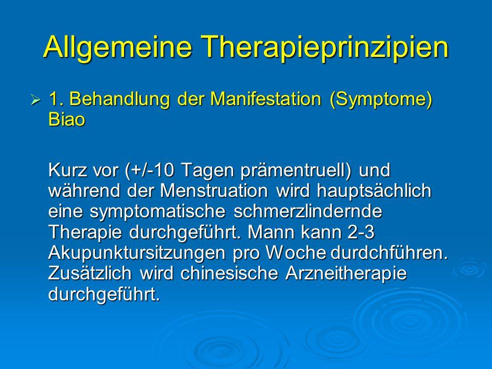 Allgemeine Therapieprinzipien  1. Behandlung der Manifestation (Symptome) Biao Kurz vor (+/-10 Tagen prämentruell) und während der Menstruation wird