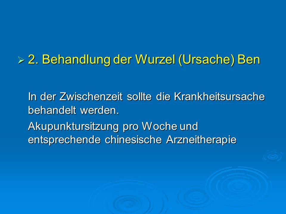  2. Behandlung der Wurzel (Ursache) Ben In der Zwischenzeit sollte die Krankheitsursache behandelt werden. Akupunktursitzung pro Woche und entspreche