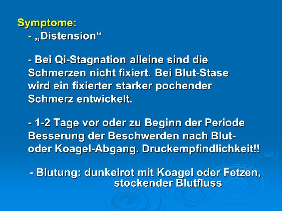 """Symptome: - """"Distension"""" - Bei Qi-Stagnation alleine sind die - Bei Qi-Stagnation alleine sind die Schmerzen nicht fixiert. Bei Blut-Stase wird ein fi"""