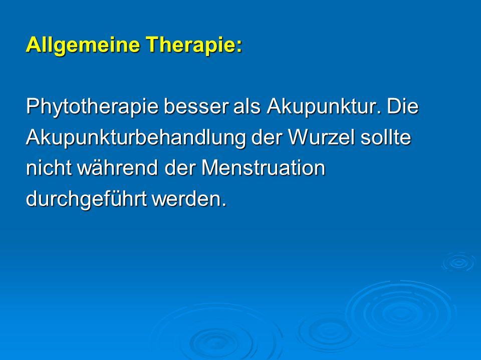 Allgemeine Therapie: Phytotherapie besser als Akupunktur. Die Akupunkturbehandlung der Wurzel sollte nicht während der Menstruation durchgeführt werde