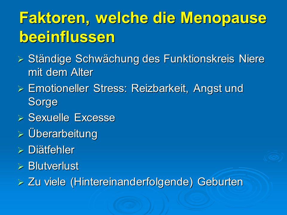 Faktoren, welche die Menopause beeinflussen  Ständige Schwächung des Funktionskreis Niere mit dem Alter  Emotioneller Stress: Reizbarkeit, Angst und