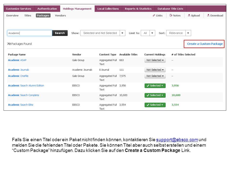 Falls Sie einen Titel oder ein Paket nicht finden können, kontaktieren Sie support@ebsco.com und melden Sie die fehlenden Titel oder Pakete. Sie könne