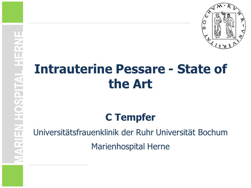 MARIEN HOSPITAL HERNE Intrauterine Pessare - State of the Art C Tempfer Universitätsfrauenklinik der Ruhr Universität Bochum Marienhospital Herne