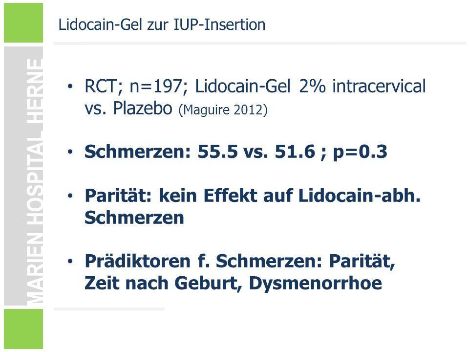 MARIEN HOSPITAL HERNE RCT; n=197; Lidocain-Gel 2% intracervical vs. Plazebo (Maguire 2012) Schmerzen: 55.5 vs. 51.6 ; p=0.3 Parität: kein Effekt auf L