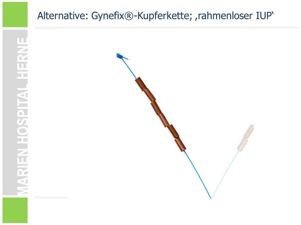 MARIEN HOSPITAL HERNE Alternative: Gynefix®-Kupferkette;,rahmenloser IUP'