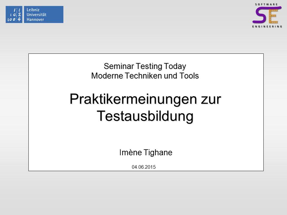 04.06.2015 Seminar Testing Today Moderne Techniken und Tools Praktikermeinungen zur Testausbildung Imène Tighane