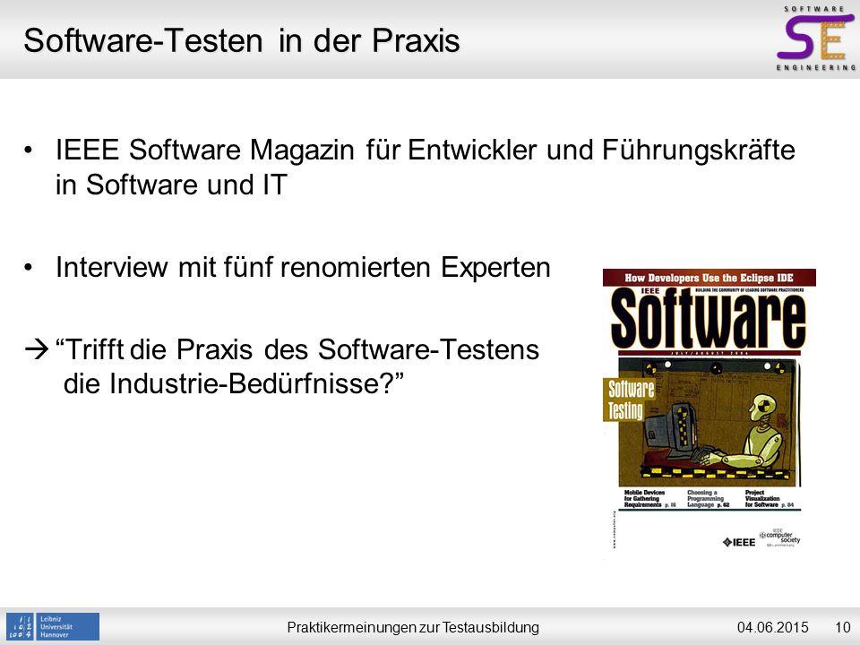 Praktikermeinungen zur Testausbildung1004.06.2015 Software-Testen in der Praxis IEEE Software Magazin für Entwickler und Führungskräfte in Software und IT Interview mit fünf renomierten Experten  Trifft die Praxis des Software-Testens die Industrie-Bedürfnisse