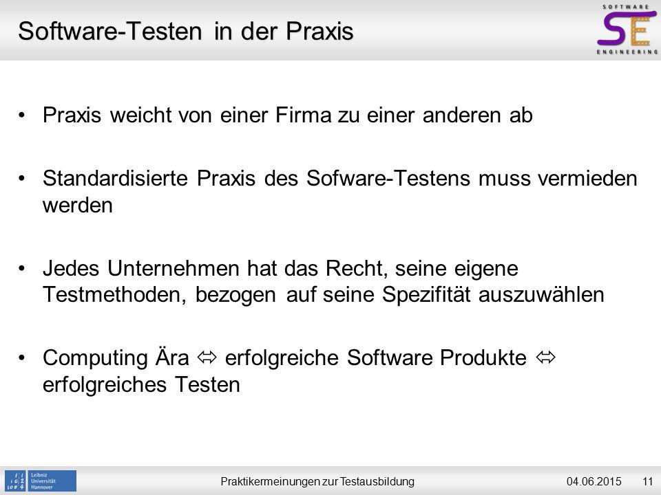 Praktikermeinungen zur Testausbildung1104.06.2015 Software-Testen in der Praxis Praxis weicht von einer Firma zu einer anderen ab Standardisierte Prax