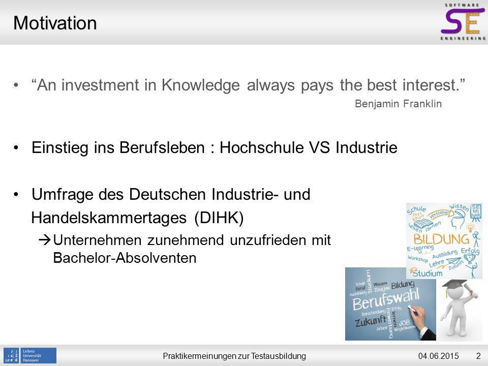 """Praktikermeinungen zur Testausbildung204.06.2015 Motivation """"An investment in Knowledge always pays the best interest."""" Benjamin Franklin Einstieg ins"""