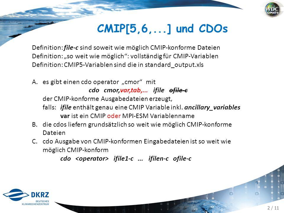 3 / 11 CMIP[5,6+,...] und CDOs: Wording A.Konforme Formatierung: cdo cmor,var,tab,...