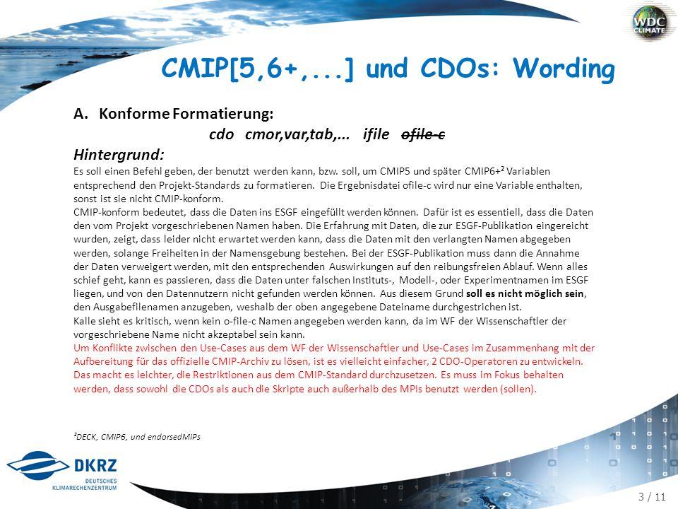 3 / 11 CMIP[5,6+,...] und CDOs: Wording A.Konforme Formatierung: cdo cmor,var,tab,... ifile ofile-c Hintergrund: Es soll einen Befehl geben, der benut
