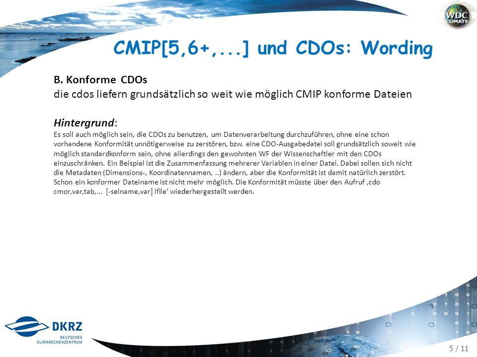 5 / 11 CMIP[5,6+,...] und CDOs: Wording B. Konforme CDOs die cdos liefern grundsätzlich so weit wie möglich CMIP konforme Dateien Hintergrund: Es soll
