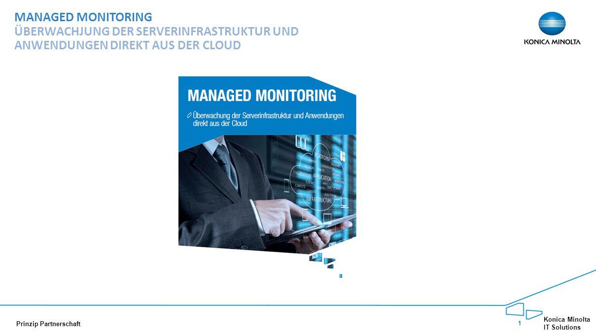 1 Konica Minolta IT Solutions Prinzip Partnerschaft MANAGED MONITORING ÜBERWACHJUNG DER SERVERINFRASTRUKTUR UND ANWENDUNGEN DIREKT AUS DER CLOUD