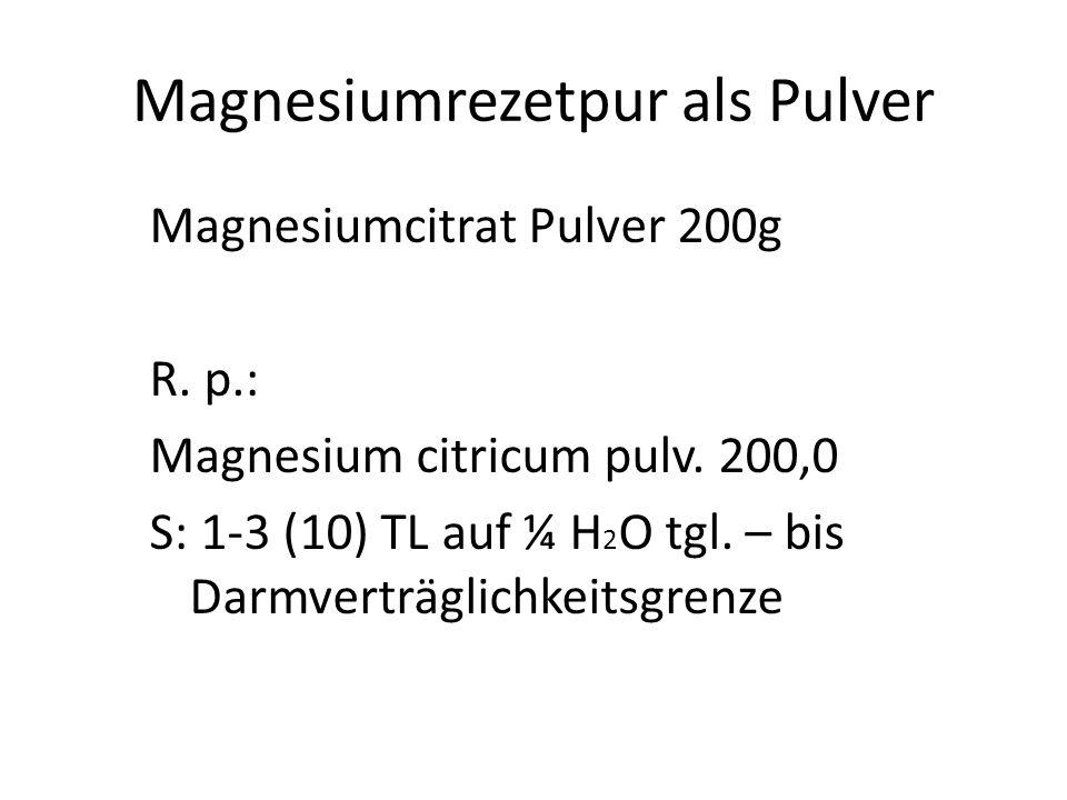 OM – Magnesium -Präparate Magnesiumcitrat: beste Form – als Pulver oder Kapsel mit 200mg/Kaps. – 90 Stk. 3 x 1 Nachteil: bei Unverträglichkeit auf Cit