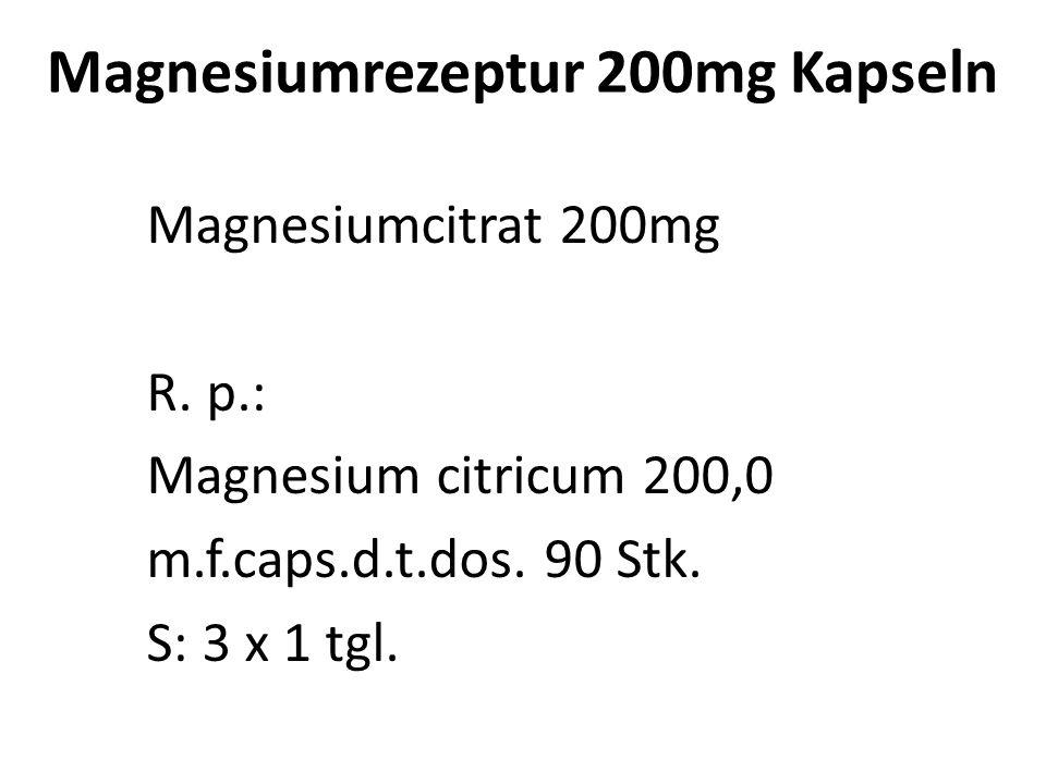 Magnesiumrezetpur als Pulver Magnesiumcitrat Pulver 200g R. p.: Magnesium citricum pulv. 200,0 S: 1-3 (10) TL auf ¼ H 2 O tgl. – bis Darmverträglichke