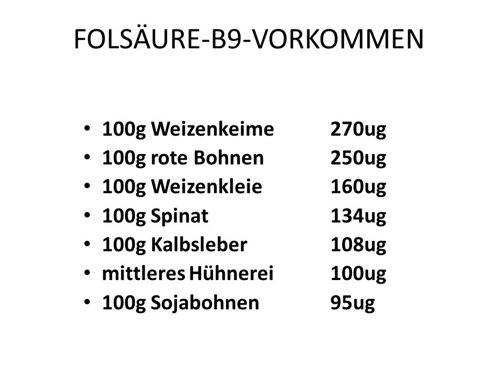 FOLSÄURE-B9 Tagesbedarf: – Säugling 80ug/d – Erwachsene 300ug/d – Schwangere 600ug/d