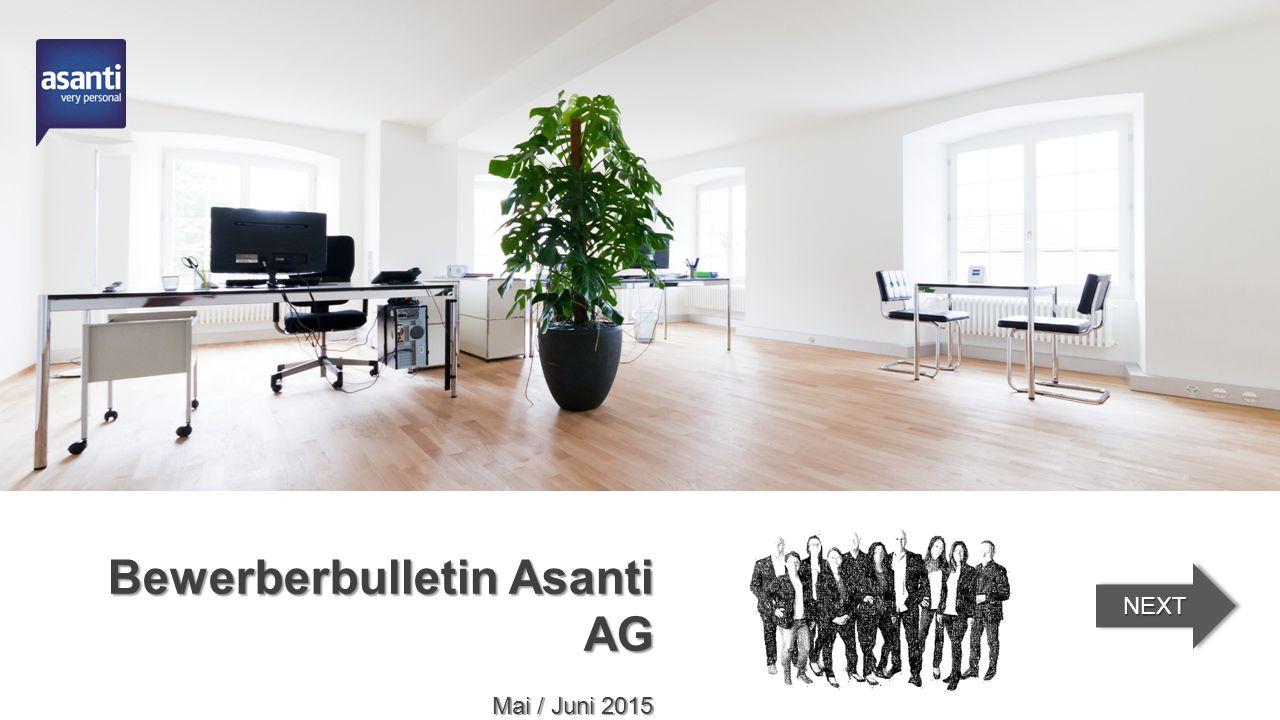 Bewerberbulletin Asanti AG Mai / Juni 2015 NEXT