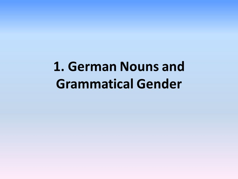 1. German Nouns and Grammatical Gender