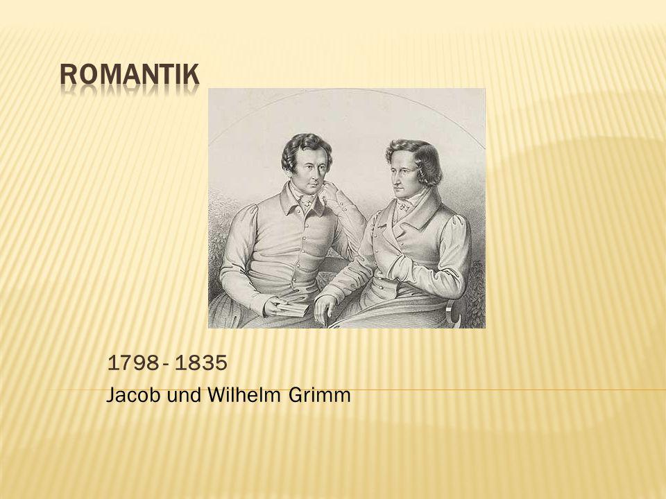 1798 - 1835 Jacob und Wilhelm Grimm
