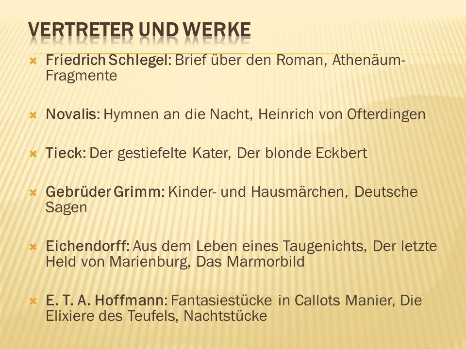  Friedrich Schlegel: Brief über den Roman, Athenäum- Fragmente  Novalis: Hymnen an die Nacht, Heinrich von Ofterdingen  Tieck: Der gestiefelte Kate