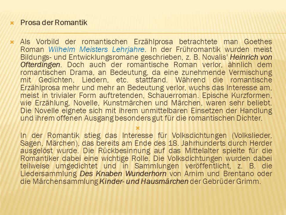  Prosa der Romantik  Als Vorbild der romantischen Erzählprosa betrachtete man Goethes Roman Wilhelm Meisters Lehrjahre. In der Frühromantik wurden m