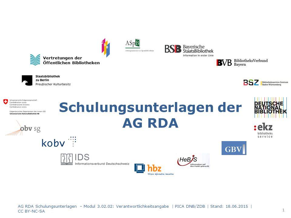 Teil 2.02, Beschreibung der Manifestation Verantwortlichkeitsangabe (RDA 2.4) Modul 3 AG RDA Schulungsunterlagen – Modul 3.02.02: Verantwortlichkeitsangabe   PICA DNB/ZDB   Stand: 18.06.2015   CC BY-NC-SA 2