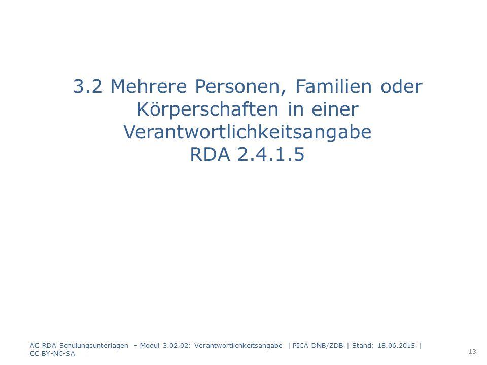 3.2 Mehrere Personen, Familien oder Körperschaften in einer Verantwortlichkeitsangabe RDA 2.4.1.5 AG RDA Schulungsunterlagen – Modul 3.02.02: Verantwo