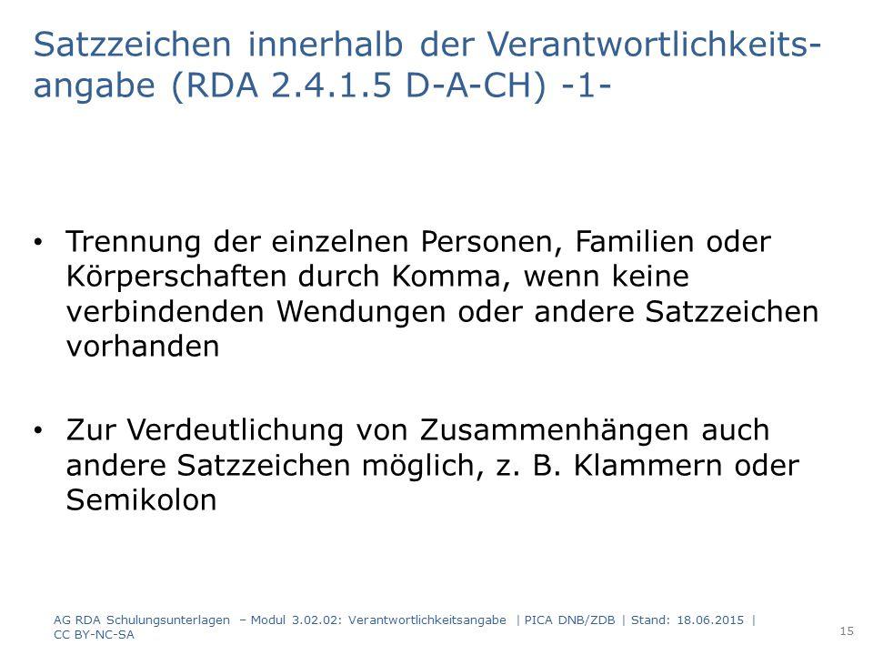 Satzzeichen innerhalb der Verantwortlichkeits- angabe (RDA 2.4.1.5 D-A-CH) -1- Trennung der einzelnen Personen, Familien oder Körperschaften durch Kom