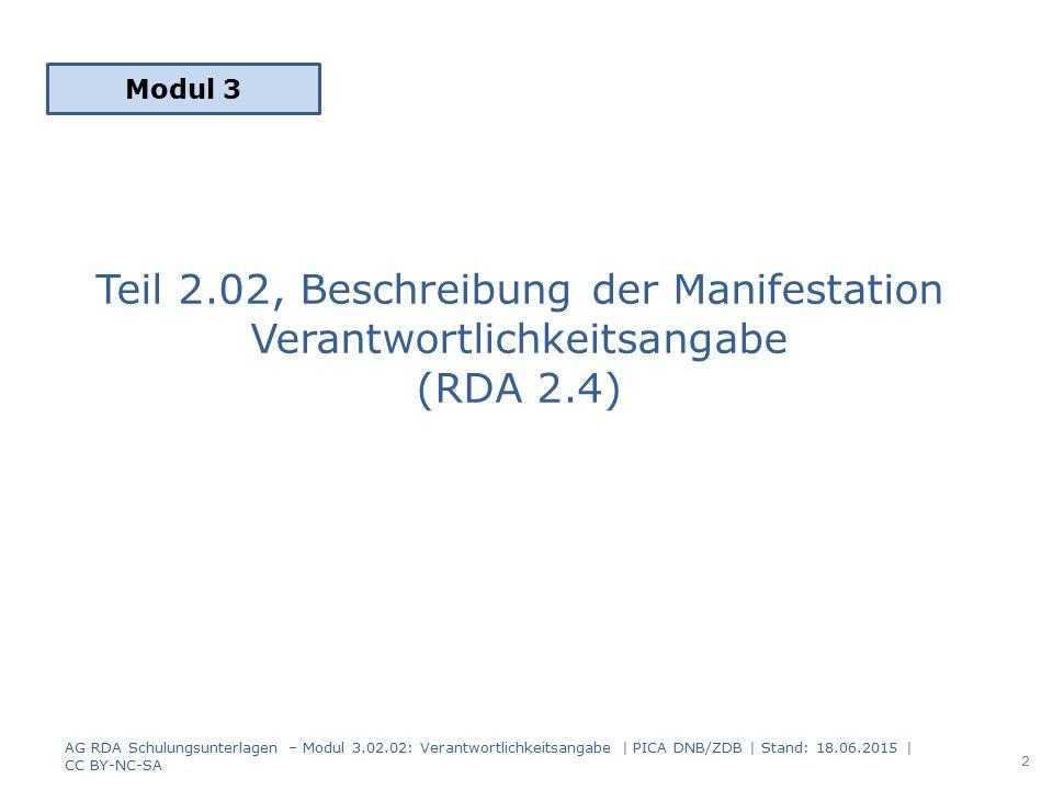 Zusammenfassung -1- 3 geistige Schöpfer oder 3 sonstige Körperschaften werden in einer Verantwortlichkeitsangabe erfasst (Trennzeichen: Komma oder Klammern oder Semikolon Blank) GS1, GS2, GS3 GS1, GS1; GS2 GS1 (GS1), GS2 AG RDA Schulungsunterlagen – Modul 3.02.02: Verantwortlichkeitsangabe   PICA DNB/ZDB   Stand: 18.06.2015   CC BY-NC-SA 33