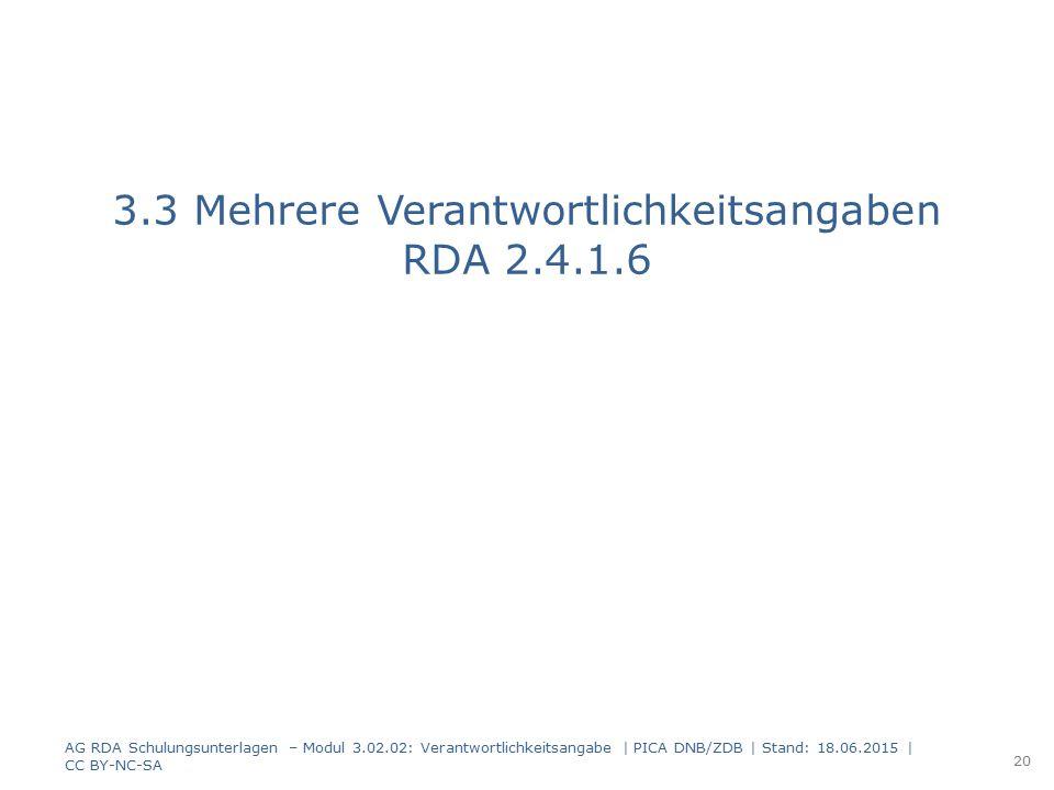 3.3 Mehrere Verantwortlichkeitsangaben RDA 2.4.1.6 AG RDA Schulungsunterlagen – Modul 3.02.02: Verantwortlichkeitsangabe | PICA DNB/ZDB | Stand: 18.06
